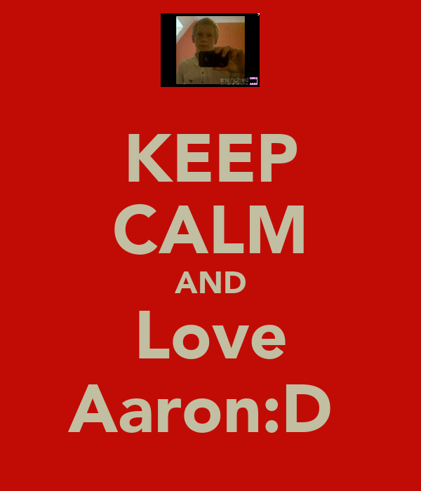 KEEP CALM AND Love Aaron:D