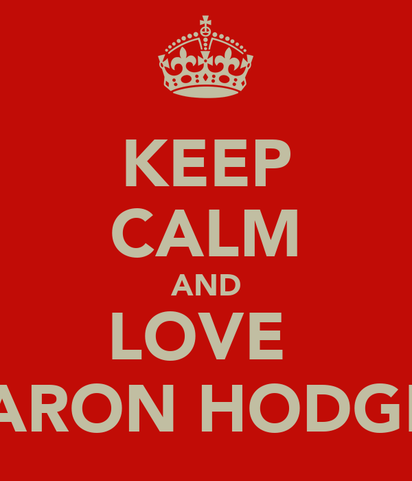 KEEP CALM AND LOVE  AARON HODGES