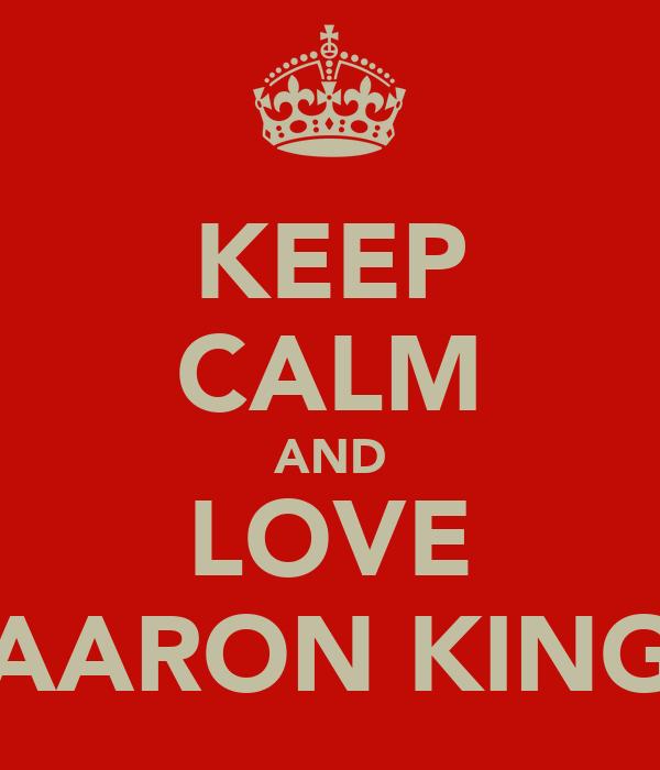 KEEP CALM AND LOVE AARON KING