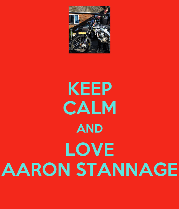 KEEP CALM AND LOVE AARON STANNAGE