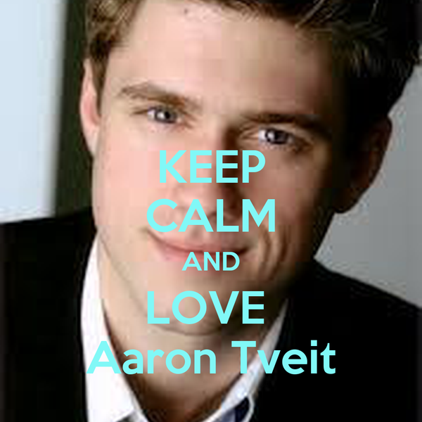 KEEP CALM AND LOVE  Aaron Tveit
