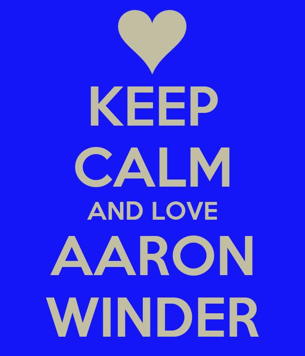 KEEP CALM AND LOVE AARON WINDER