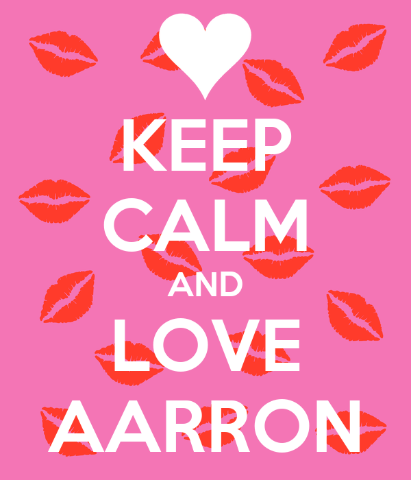 KEEP CALM AND LOVE AARRON