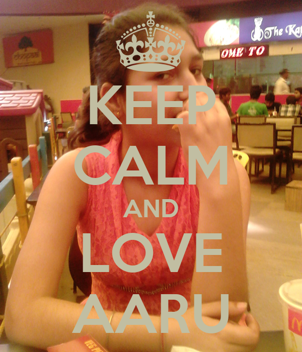 KEEP CALM AND LOVE AARU