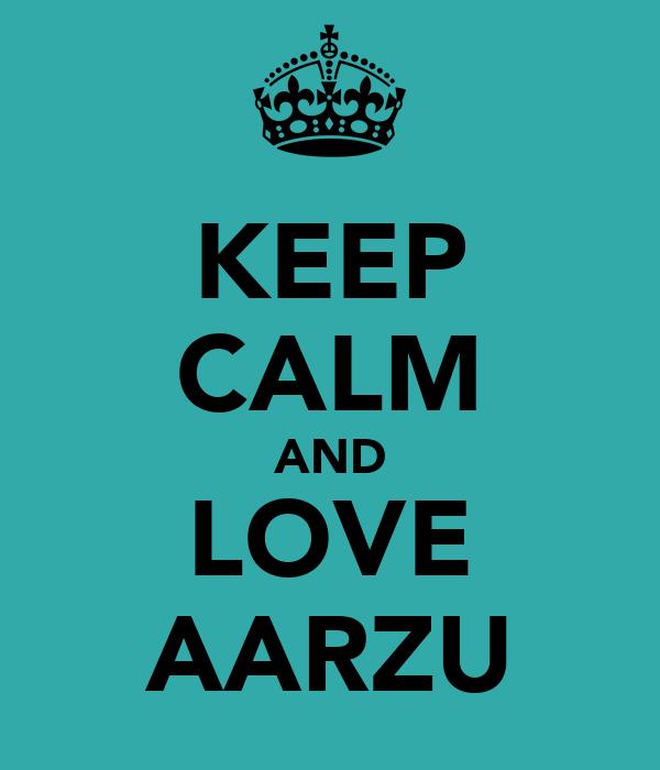 KEEP CALM AND LOVE AARZU