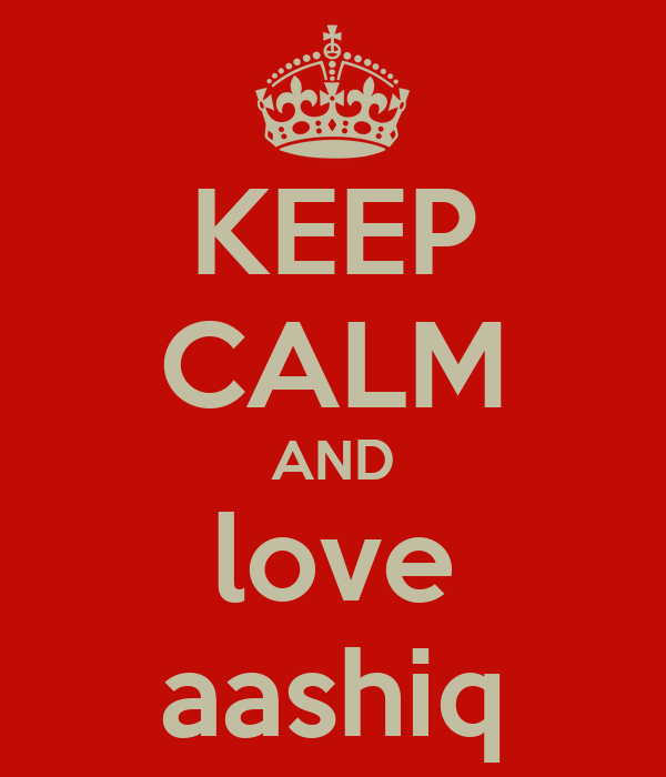 KEEP CALM AND love aashiq