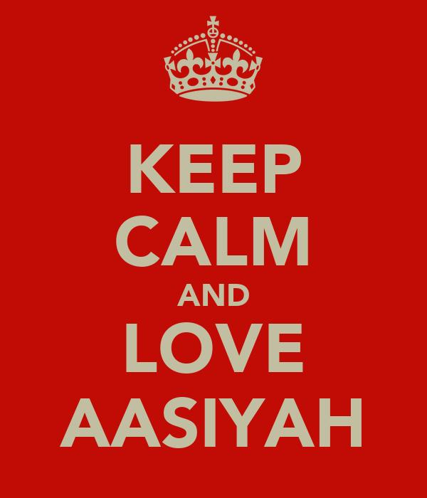 KEEP CALM AND LOVE AASIYAH