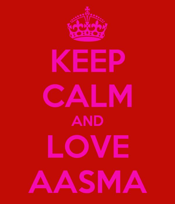 KEEP CALM AND LOVE AASMA