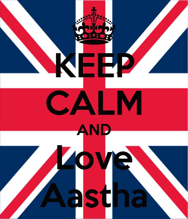 KEEP CALM AND Love Aastha
