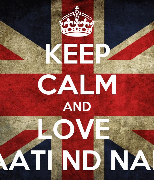 KEEP CALM AND LOVE  AATI ND NAB