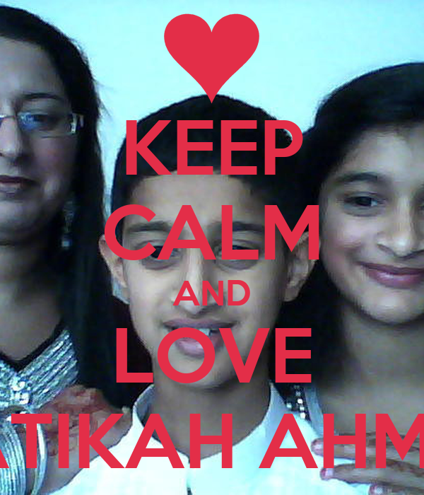 KEEP CALM AND LOVE AATIKAH AHMED