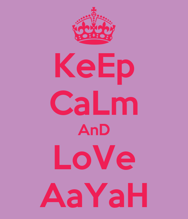KeEp CaLm AnD LoVe AaYaH