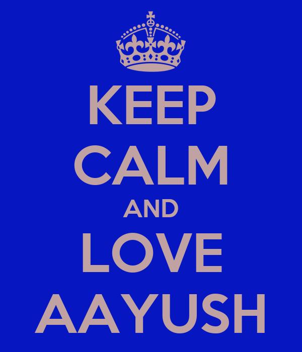 KEEP CALM AND LOVE AAYUSH