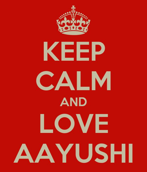 KEEP CALM AND LOVE AAYUSHI
