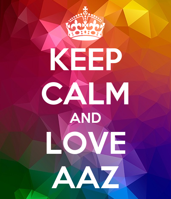 KEEP CALM AND LOVE AAZ