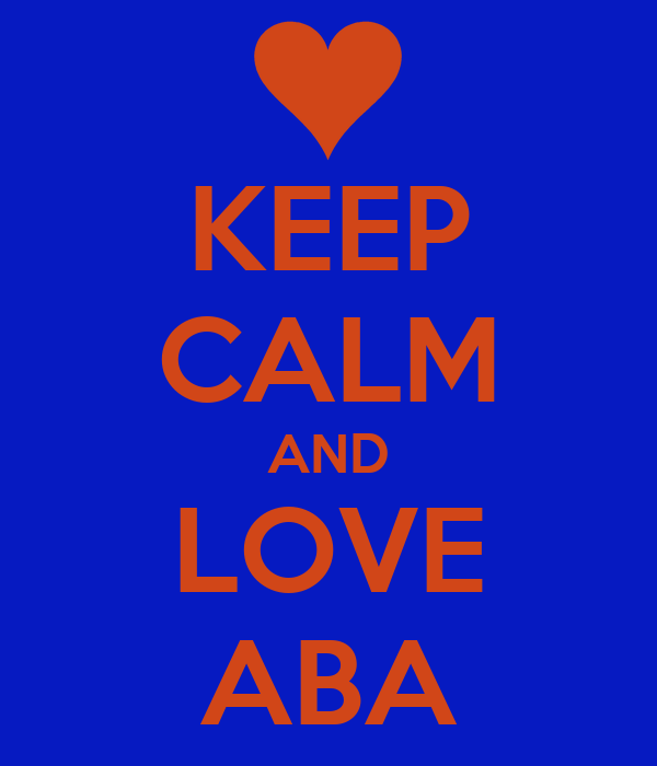 KEEP CALM AND LOVE ABA