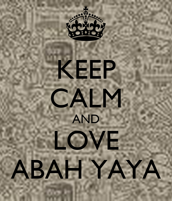 KEEP CALM AND LOVE ABAH YAYA