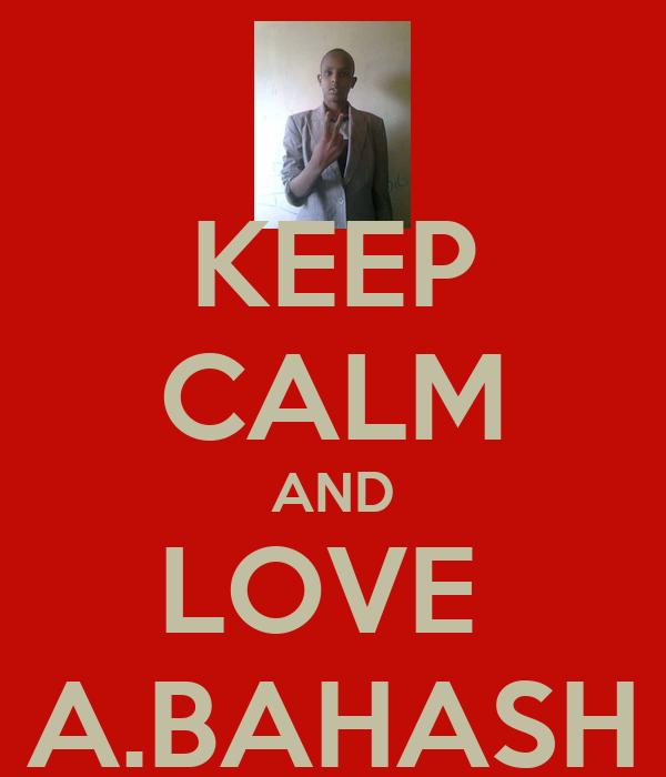 KEEP CALM AND LOVE  A.BAHASH