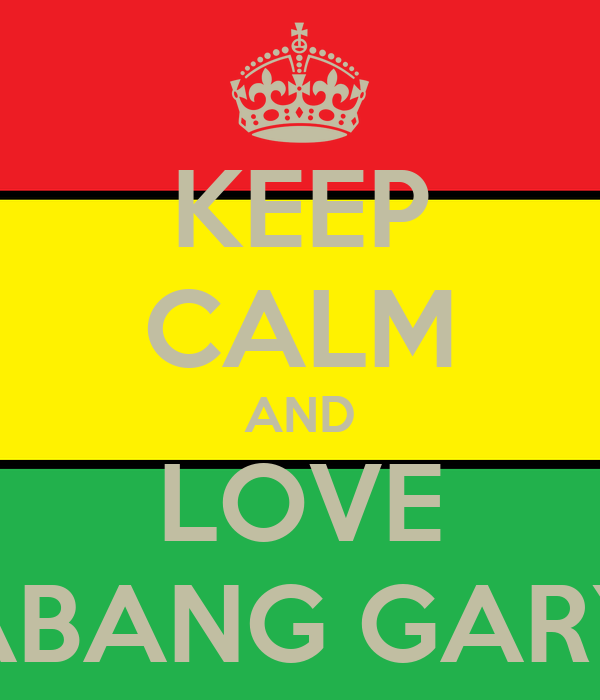KEEP CALM AND LOVE ABANG GARY