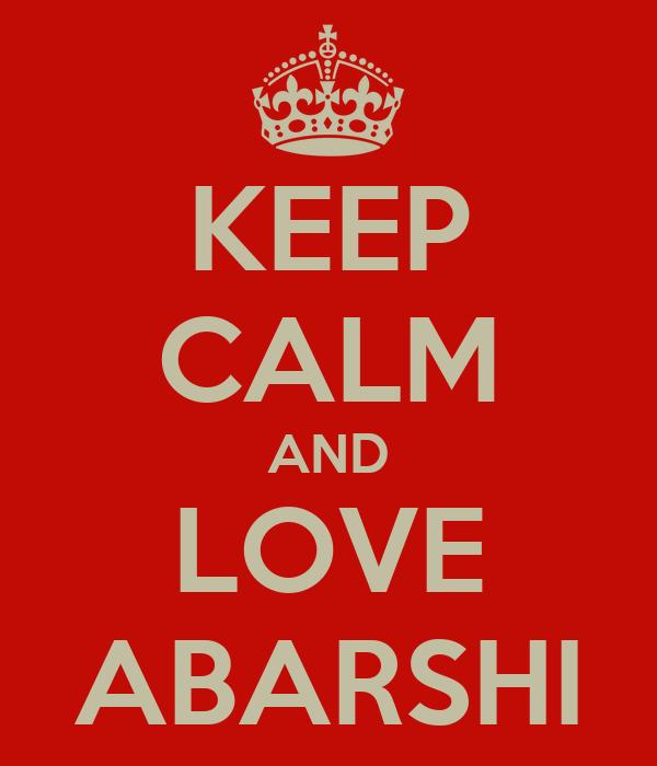 KEEP CALM AND LOVE ABARSHI