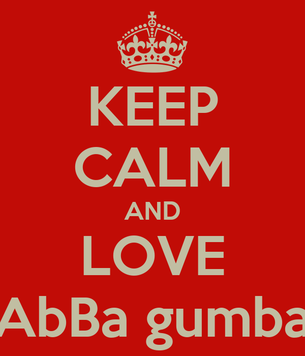 KEEP CALM AND LOVE AbBa gumba