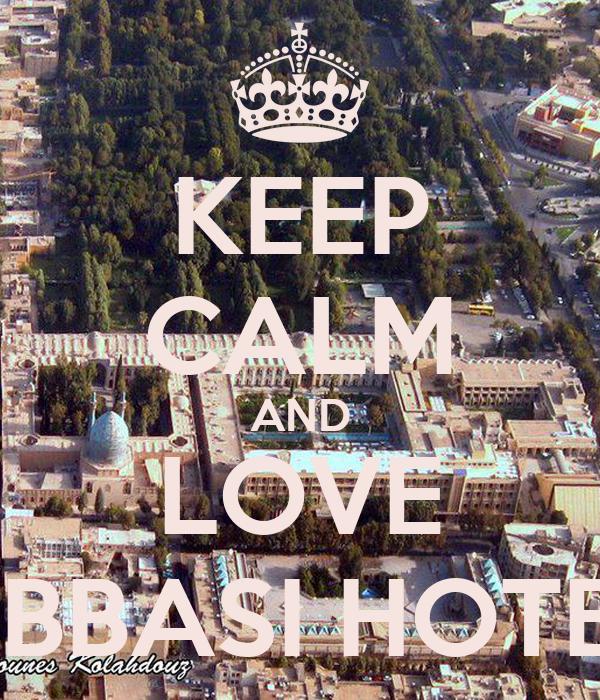 KEEP CALM AND LOVE ABBASI HOTEL