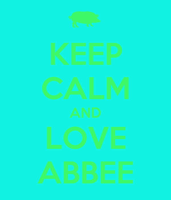KEEP CALM AND LOVE ABBEE