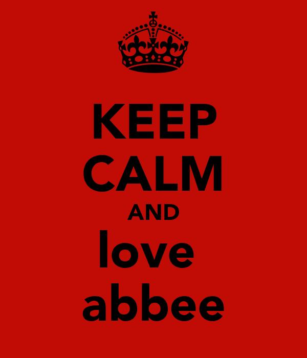 KEEP CALM AND love  abbee