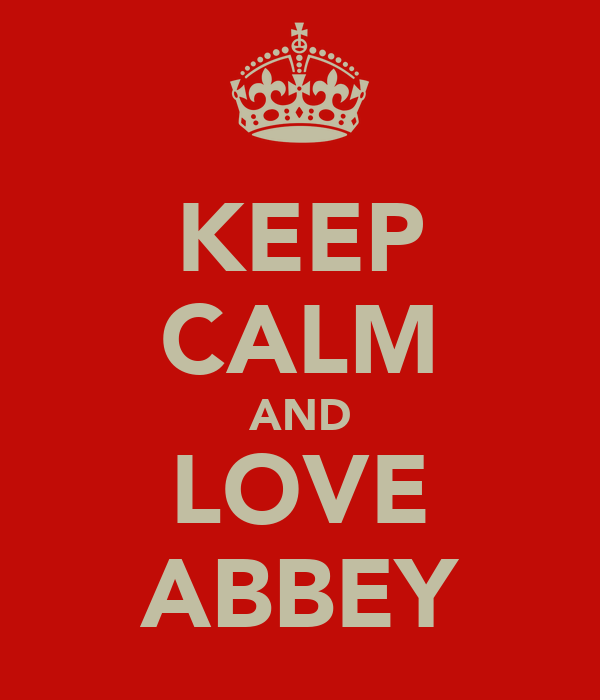 KEEP CALM AND LOVE ABBEY