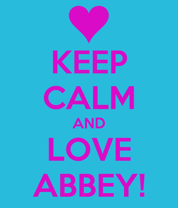 KEEP CALM AND LOVE ABBEY!