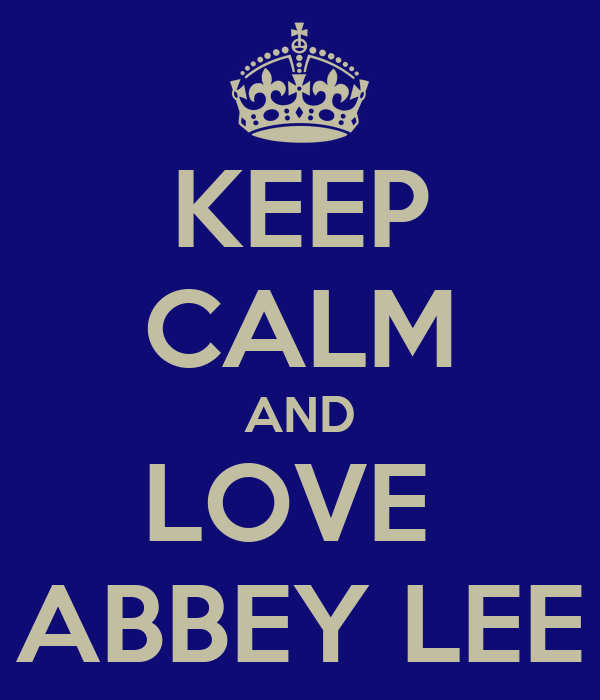 KEEP CALM AND LOVE  ABBEY LEE