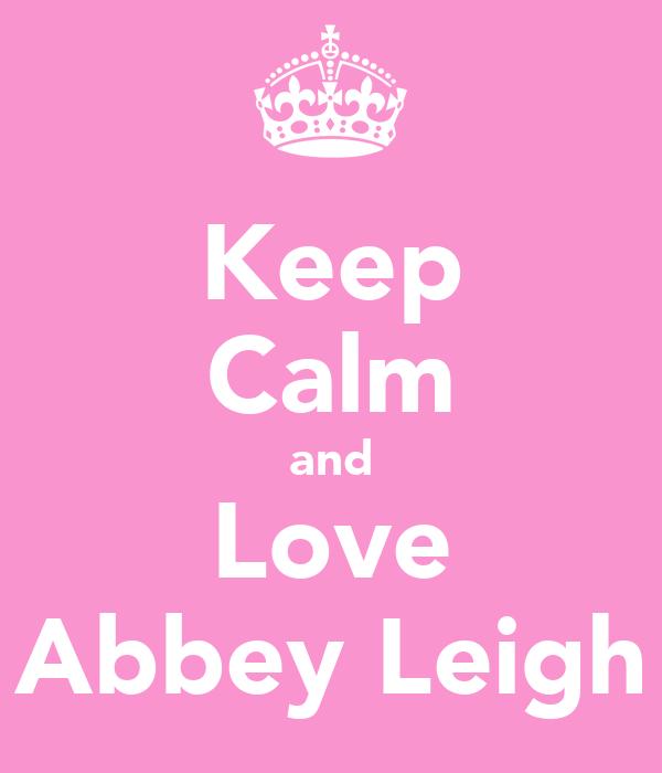 Keep Calm and Love Abbey Leigh