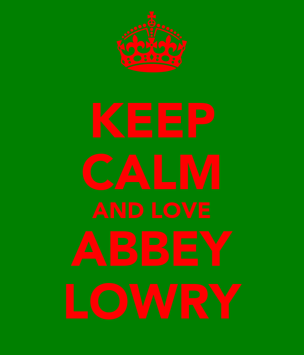 KEEP CALM AND LOVE ABBEY LOWRY