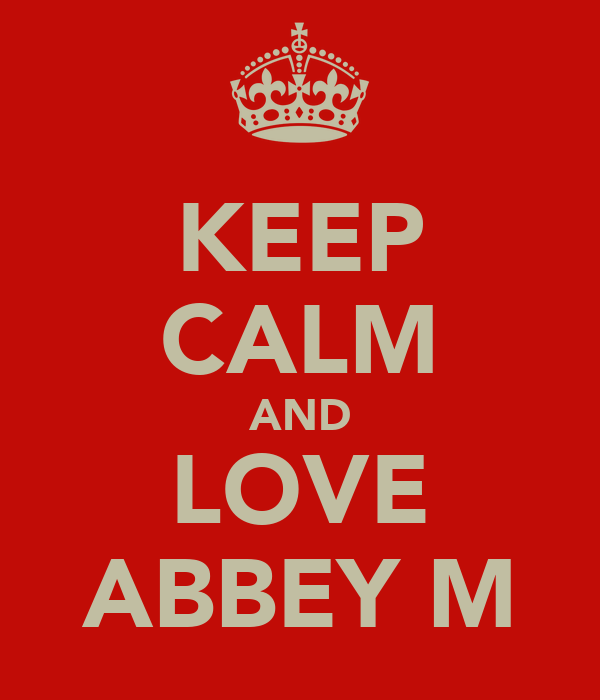 KEEP CALM AND LOVE ABBEY M