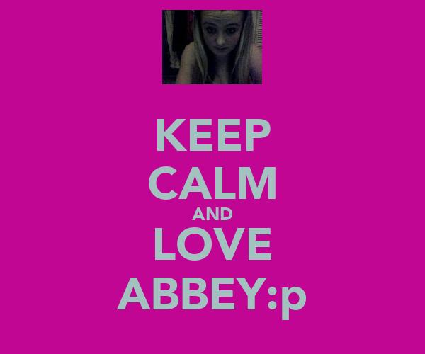 KEEP CALM AND LOVE ABBEY:p