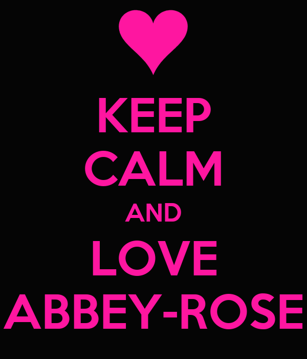 KEEP CALM AND LOVE ABBEY-ROSE