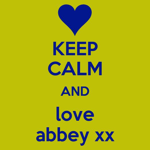 KEEP CALM AND love abbey xx