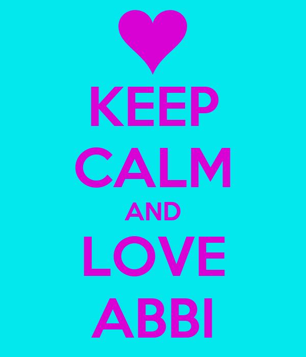 KEEP CALM AND LOVE ABBI