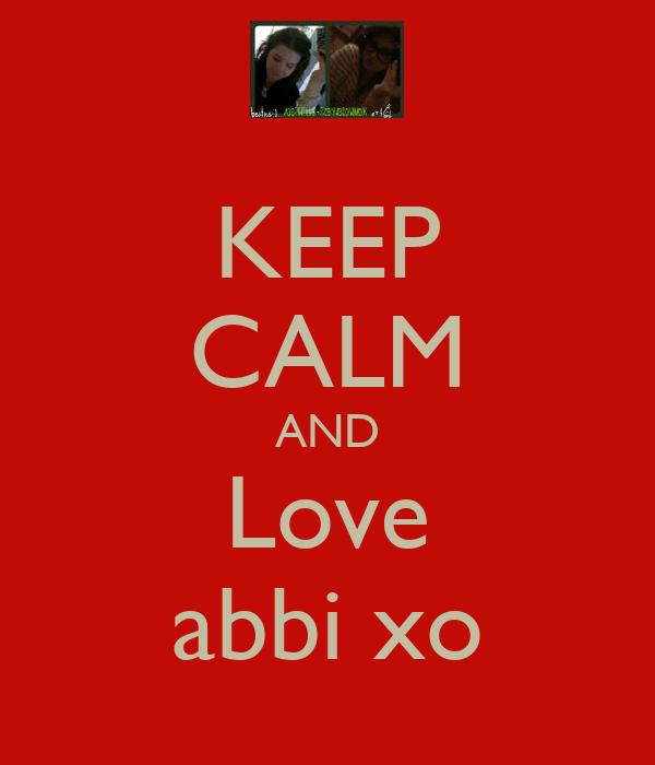 KEEP CALM AND Love abbi xo