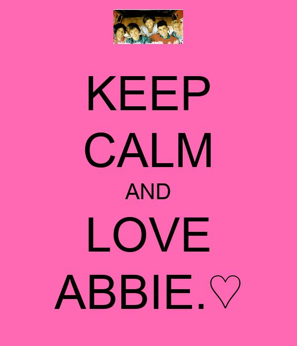 KEEP CALM AND LOVE ABBIE.♡