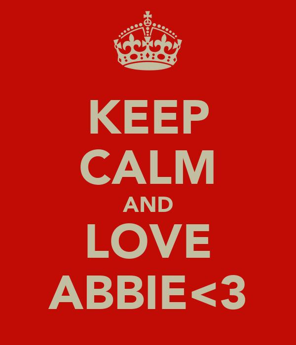 KEEP CALM AND LOVE ABBIE<3