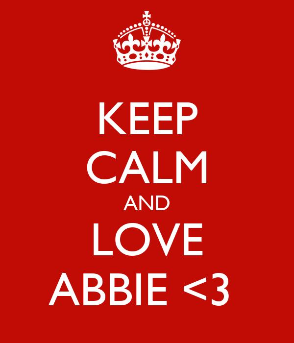 KEEP CALM AND LOVE ABBIE <3