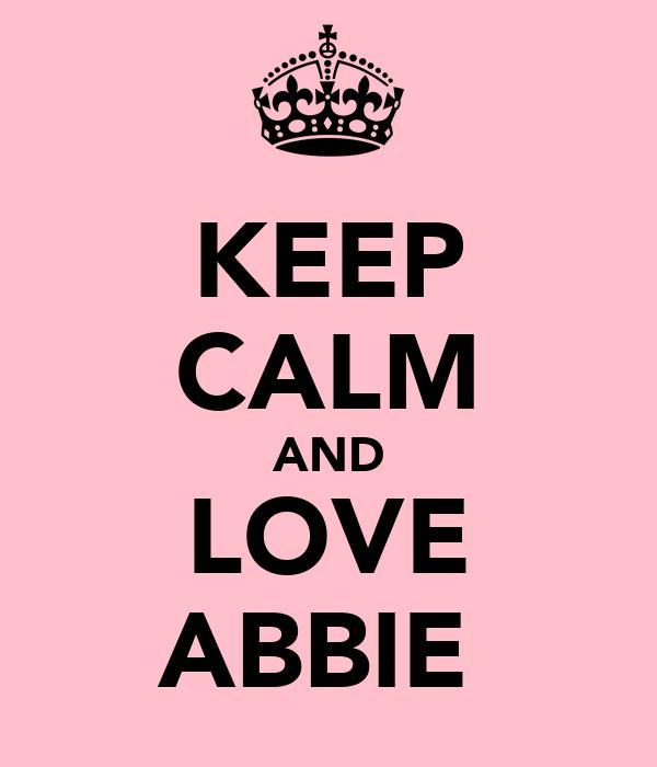 KEEP CALM AND LOVE ABBIE