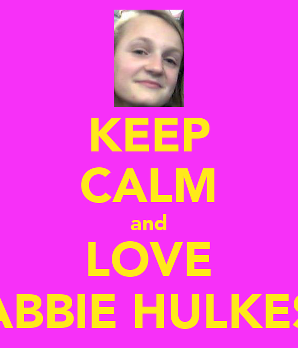 KEEP CALM and LOVE ABBIE HULKES