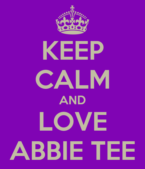 KEEP CALM AND LOVE ABBIE TEE