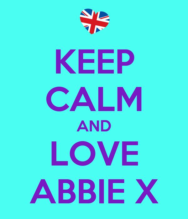 KEEP CALM AND LOVE ABBIE X