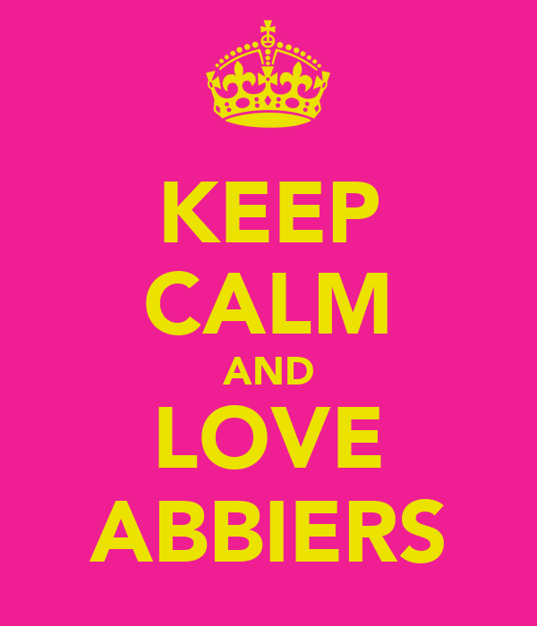 KEEP CALM AND LOVE ABBIERS