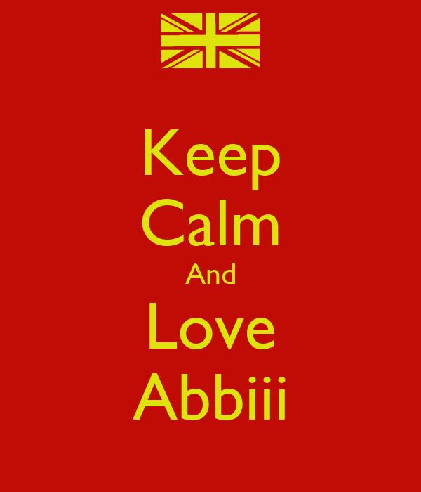 Keep Calm And Love Abbiii
