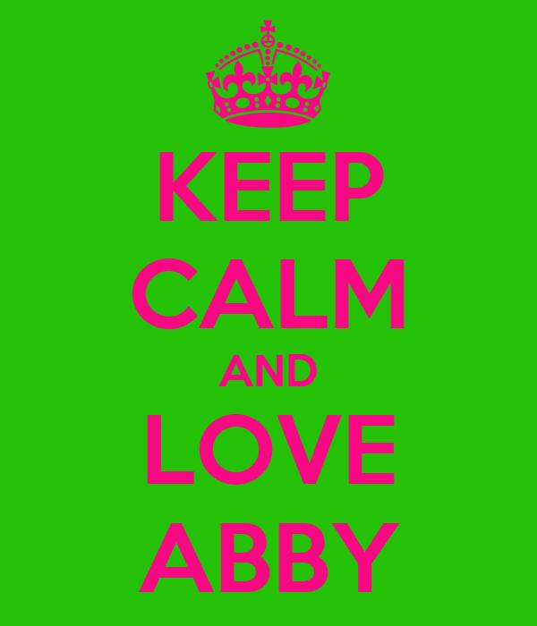 KEEP CALM AND LOVE ABBY