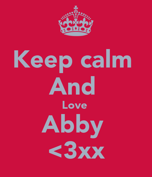 Keep calm  And  Love  Abby  <3xx